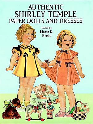 Authentic Shirley Temple Paper Dolls and Dresses By Krebs, Marta K. (EDT)