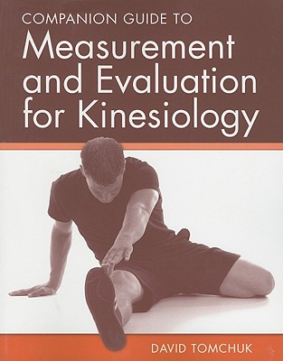 Companion Guide to Measurement and Evaluation for Kinesiology By Tomchuk, David