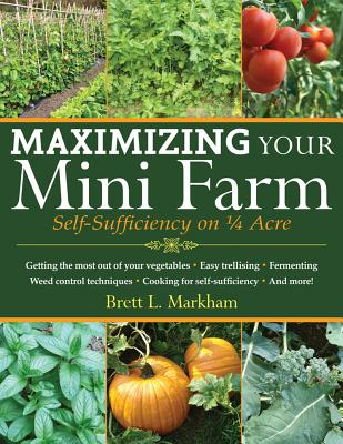 Maximizing Your Mini Farm By Markham, Brett L.